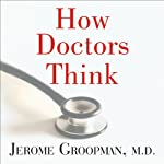 How Doctors Think | Jerome Groopman