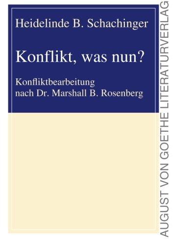 Konflikt, was nun?: Konfliktbearbeitung nach Dr. Marshall B