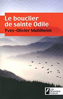 Le bouclier de Sainte-Odile, Muhlheim, Yves-Olivier
