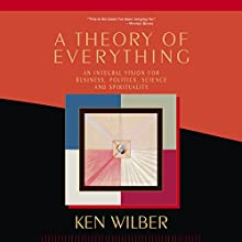 Theory of Everything: An Integral Vision for Business, Politics, Science and Spirituality (       UNABRIDGED) by Ken Wilber Narrated by Fajer Al-Kaisi