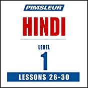 Pimsleur Hindi, Level 1, Lessons 26-30: Learn to Speak and Understand Hindi with Pimsleur Language Programs |  Pimsleur