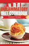 img - for Anti-Inflammatory Diet: Beginner's Guide with XL Granny's Recipes(Anti Inflammatory Cookbook,Anti Inflammatory Diet Cookbook,Anti-Inflammatory Recipes,Anti Inflammatory Books, Anti-Inflammatory Diet) book / textbook / text book