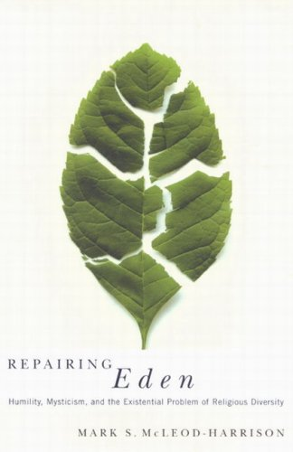 Repairing Eden: Humility, Mysticism, and the Existential Problem of Religious Diversity, MARK S. MCLEOD-HARRISON