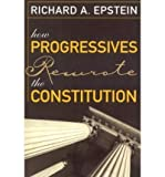img - for [ How Progressives Rewrote the Constitution ] By Epstein, Richard A ( Author ) [ 2007 ) [ Paperback ] book / textbook / text book