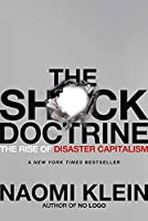 The Shock Doctrine: The Rise of Disaster Capitalism