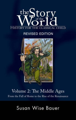 The Story of the World: History for the Classical Child, Volume 2: The Middle Ages: From the Fall of Rome to the Rise of the Renaissance, Revised Edition ... the World: History for the Classical Child), SUSAN WISE BAUER