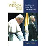 The Winning Side: Questions on Living the Culture of Life (0967469104) by Rice, Charles E.