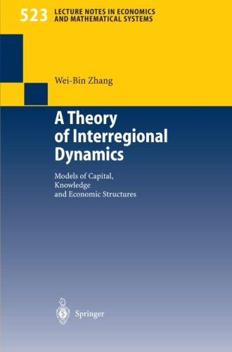 a-theory-of-interregional-dynamics-models-of-capital-knowledge-and-economic-structures-lecture-notes