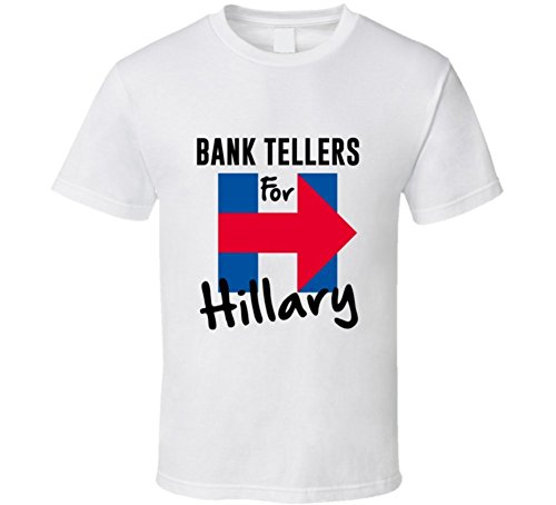 bank-teller-for-hillary-clinton-president-america-support-jobs-t-shirt-xlarge