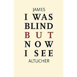 """James Altucher Book """"I Was Blind But Now I See"""""""