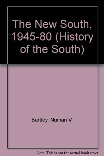 The New South, 1945--1980: The Story of the South's Modernization (History of the South)