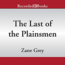 The Last of the Plainsmen (       UNABRIDGED) by Zane Grey Narrated by Graham Winton