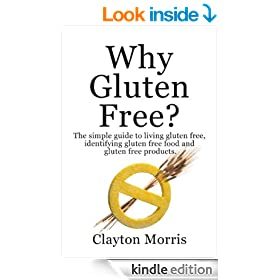 Why Gluten Free? The simple guide to living gluten free, identifying gluten free food and gluten free products