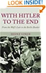 With Hitler to the End: The Memoir of...