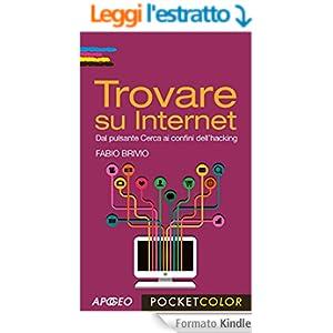 Trovare su Internet: Dal pulsante Cerca ai confini dell'hacking (Pocket Color)