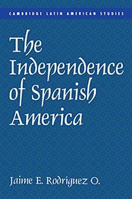 The Independence of Spanish America (Cambridge Latin American Studies)