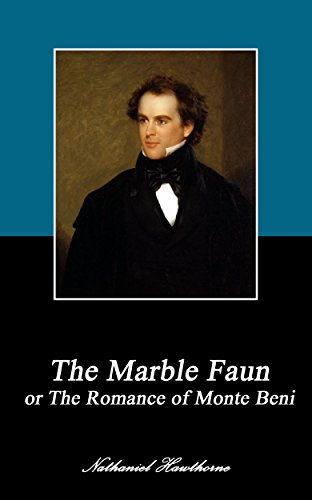 Nathaniel Hawthorne - THE MARBLE FAUN. (Annotated): or The Romance of Monte Beni