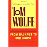 From Bauhaus to Our House ~ Tom Wolfe