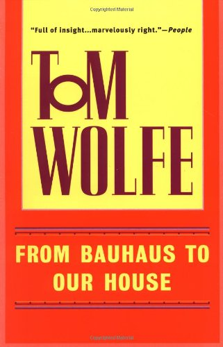 From Bauhaus to Our House: Tom Wolfe: 9780553380637: Amazon.com: Books