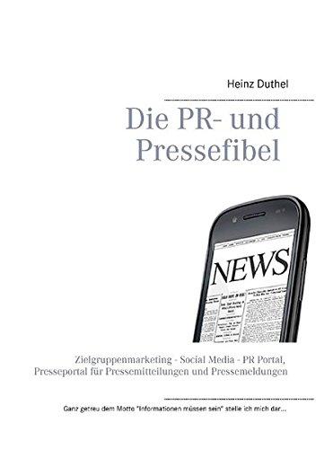 Buchcover: Die PR- und Pressefibel: Zielgruppenmarketing - Social Media - PR Portal, Presseportal für Pressemitteilungen und Pressemeldungen