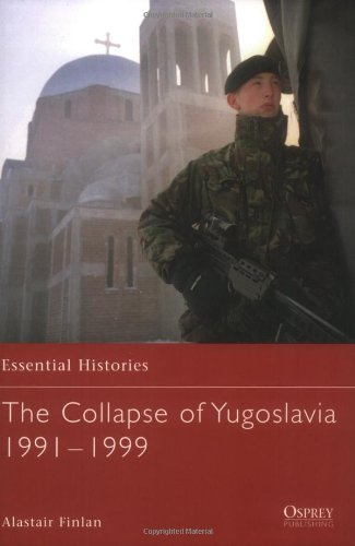 The Collapse of Yugoslavia 1991-1999 (Essential Histories)
