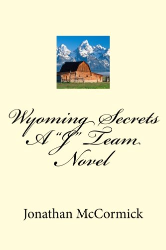 "Wyoming Secrets A ""J"" Team Novel: ""J"" Team Series"