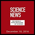 Science News, December 10, 2016 |  Society for Science & the Public