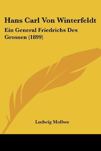 Hans Carl Von Winterfeldt: Ein General Friedrichs Des Grossen (1899)