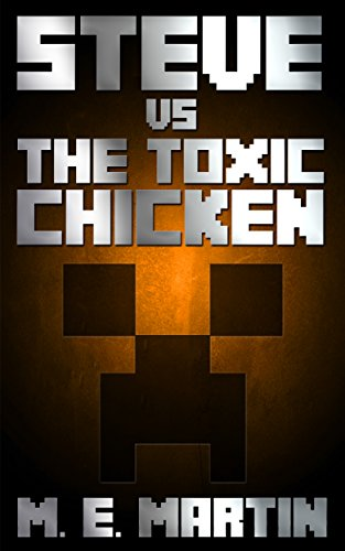 M. E. Martin - Steve vs The Toxic Chicken (Unoffical Minecraft Stories Book 1) (English Edition)