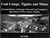Coal Camps, Tipples and Mines: Pictorial History of Stonega Coke and Coal Companys Operations in Wise County, Virginia