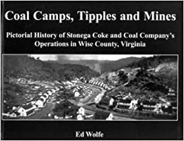 Coal Camps, Tipples and Mines: Pictorial History of Stonega Coke and