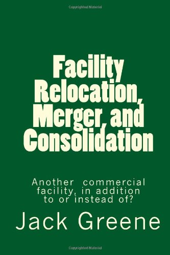 Facility Relocation, Merger, and Consolidation: Another Commercial Facility, in Addition to or Instead Of?
