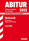 Abitur 2012 Mathematik: Gymnasium Baden-Württemberg. Prüfungsaufgaben mit Lösungen