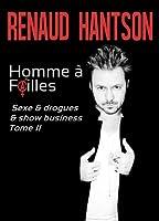 Renaud Hantson. Homme à faille sexe et drogues et show business. Tome 2