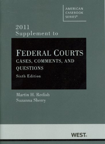 Federal Courts, Cases, Comments, and Questions, 6th, 2011...