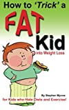 img - for How to Trick a Fat Kid into Weight Loss: For Kids who Hate Diets and Exercise! book / textbook / text book
