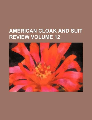 American cloak and suit review Volume 12