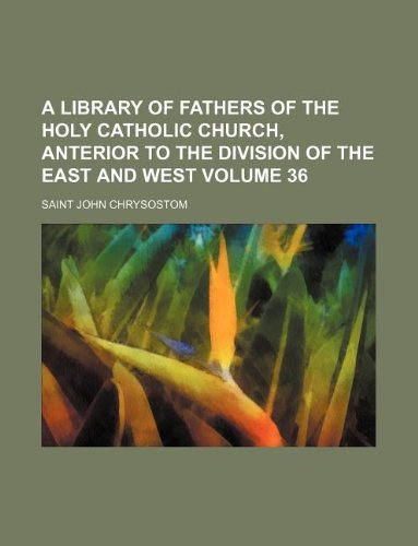 A Library of fathers of the Holy Catholic Church, anterior to the division of the East and West Volume 36