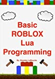 Basic ROBLOX Lua Programming: (Black and White Edition)