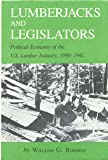 Lumberjacks and Legislators: Political Economy of the U.S. Lumber Industry, 1890-1941 (Environmental History Series, number 5)