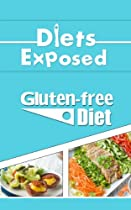 Diets Exposed: Gluten-Free Diet (Gluten-Free, Gluten-Free Diet, Gluten Diet, Diets, Nutriton, Weight loss, Celiac, Celiac Diet)