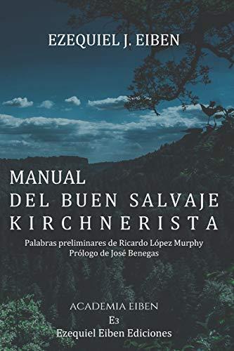 Manual del buen salvaje kirchnerista  [Eiben, Ezequiel J.] (Tapa Blanda)