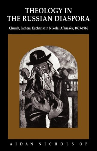 Theology in the Russian Diaspora: Church, Fathers, Eucharist in Nikolai Afanas'ev (1893-1966), Aidan Nichols