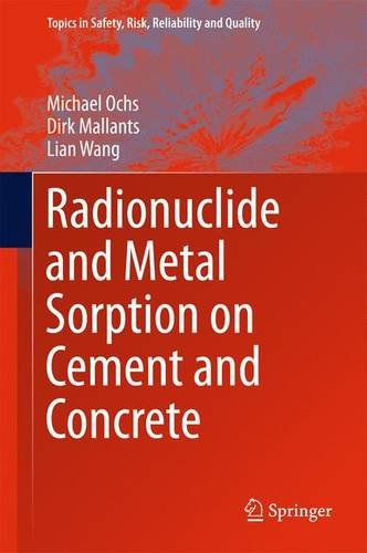 Radionuclide and Metal Sorption on Cement and Concrete (Topics in Safety, Risk, Reliability and Quality) PDF
