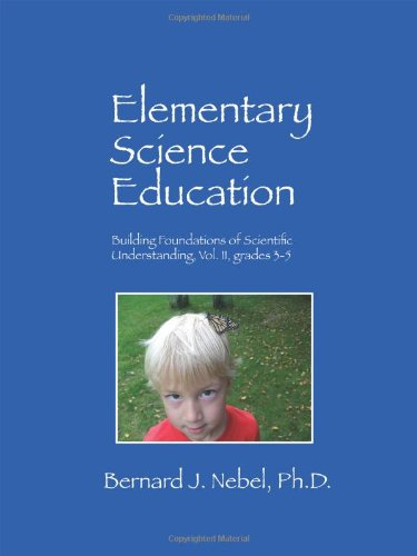 Elementary Science Education: Building Foundations Of Scientific Understanding, Vol. Ii, Grades 3-5