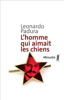L'homme qui aimait les chiens, Padura Fuentes, Leonardo