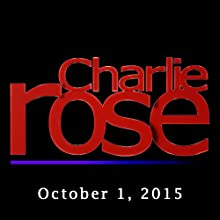 Charlie Rose: October 01, 2015  by Charlie Rose Narrated by Charlie Rose