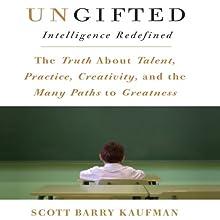 Ungifted: Intelligence Redefined | Livre audio Auteur(s) : Scott Barry Kaufman Narrateur(s) : Walter Dixon