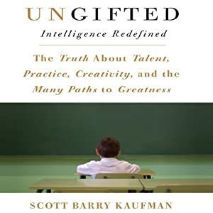 Ungifted: Intelligence Redefined | [Scott Barry Kaufman]