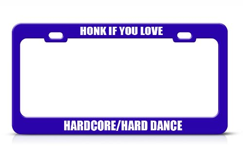 Honk If You Love Hardcore/Hard Dance Music Blue License Plate Frame Tag
